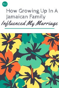Part 2: How Growing Up In a Jamaican Family Influenced My Marriage