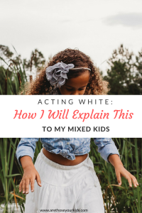 As a black female, when you are accused of acting white, it comes as a surprise and the phrase is usually filled with condemnation. However, raising children that are half white has caused me to reevaluate my stance on the subject.
