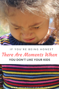 Motherhood is a beautiful adventure that some days can turn into a disaster. Kids can try your patience and if you are being honest, there are moments that make you not like your own kids.