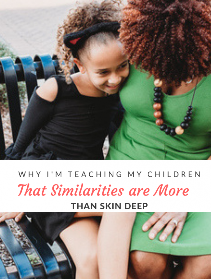 One of the life lessons I'm teaching my multiracial kids is that our similiarities are more than skin deep, despite how the world may perceive them.