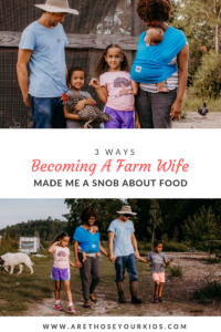 Becoming a farm wife has made me a snob about food in some people's eyes, but it has taught me that the food we eat comes at a price.