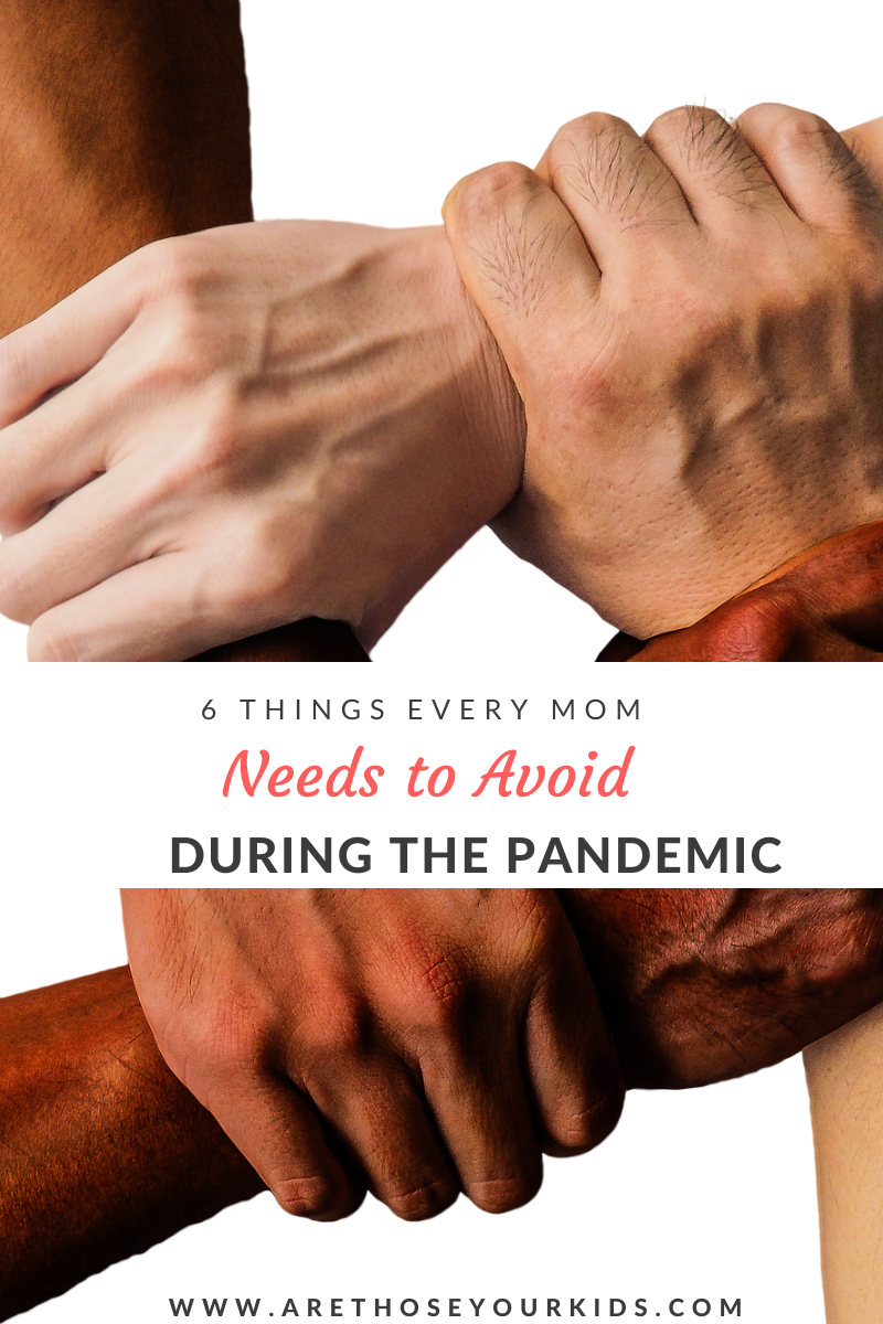 6 Things Every Mom Needs to Avoid During the Pandemic
