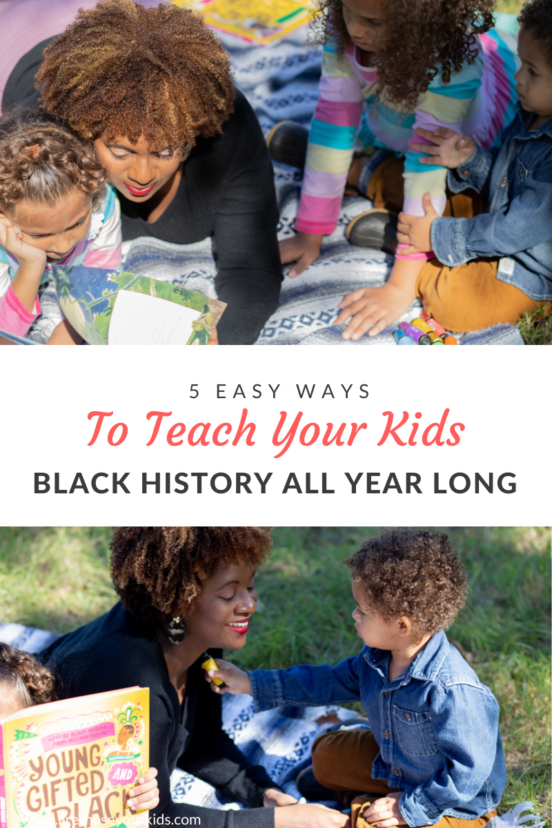 5 Easy Ways to Teach Your Kids Black History All Year Long